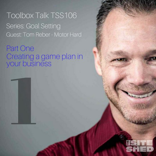 The Site Shed. Goal Setting_Creating a game plan in your business with Tom Reber