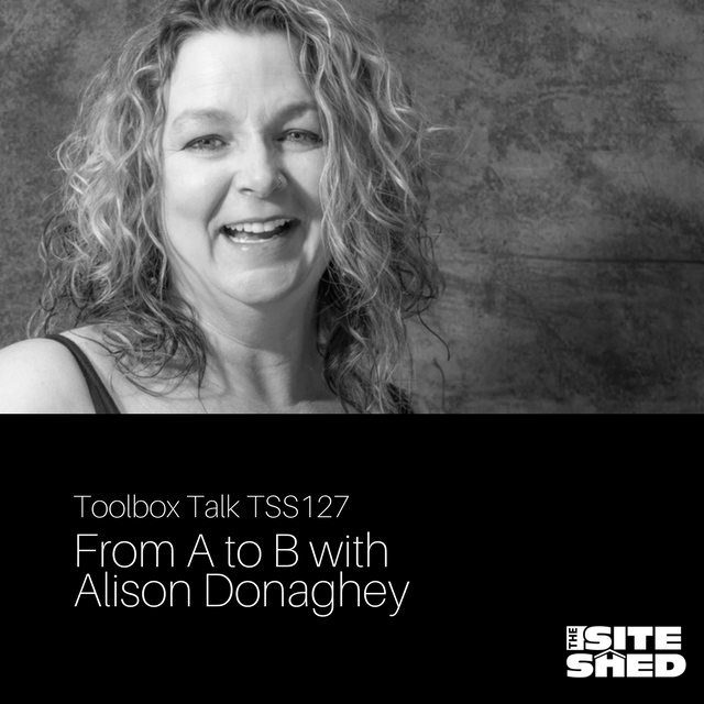 The Site Shed Episode 127-From A to B with Alison Donaghey